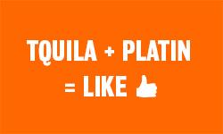 Tquila + Platin = Like!